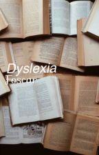 Dyslexia • Foscar by fooerbaby