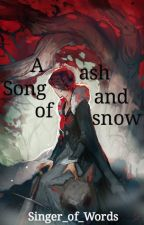 A Song of Ash and Snow by Singer_of_Words