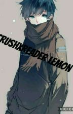 Crush x reader Lemon! by turtlegirl411