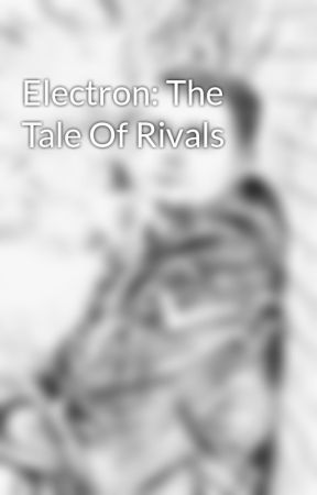 Electron: The Tale Of Rivals by Story_Maker_17