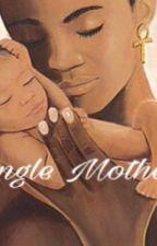 Single Mother  by TiffanySharmaine25