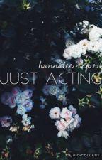 Just Acting (#Wattys2K17) by hannaleeinspirit