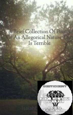 A Brief Collection Of Poetry Of An Allegorical Nature That Is Terrible by IsaiahLeIstya