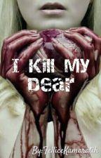 I Kill My dear by FelliceKamaratih