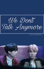 We don't talk anymore {Yoonseok} ||COMPLETA|| by WhiteToBlackWings
