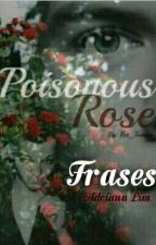 Poisonous Rose 'Frases'  by 1993Adriana