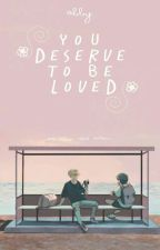 You deserve to be loved. by alguienmas_