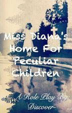 Miss Diana's Home For Peculiar Children(CLOSED) by Discover-