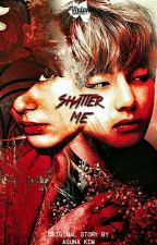SHATTER ME -Shannon. Taehyung by hallunymous