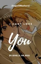 I Can't Love You by eevee_is_the_boss