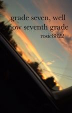 Grade 7 well now 7th grade (Carson Lueders fan fic) by Rosie8822