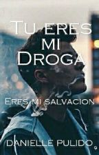 Tu Eres Mi Droga © by Tomorrow29