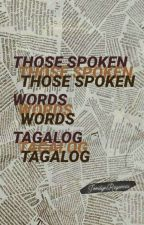 THOSE SPOKEN WORDS TAGALOG by JomilynRegencia