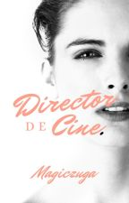 Director de cine. [R.D.G] HOT +18 by UstSlanAzul