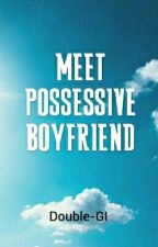 MEET POSSESSIVE BOYFRIEND by Double-GI
