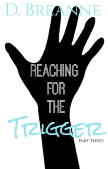 Reaching For The Trigger 3