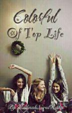 Colorful Of Top Life by MadinahNurulResha