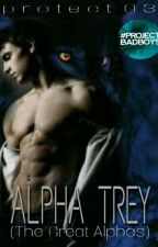 Alpha Trey (The Great Alphas 1) (Wattys2017) by protect03