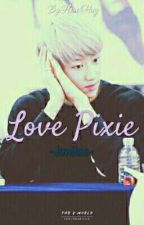 Love Pixie | JunHao [SELESAI] by FlowerHug