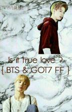 Is it true love ? { BTS & GOT7 FF } by maknaeline4life
