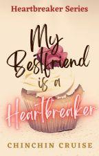 My Bestfriend Is A Heartbreaker by CCCSummers