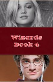 Wizards (A Harry Potter Fan-Fiction) Book #4 by madness124
