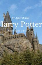 Harry Potter i Nowe Życie w Przeszłości by AgnesRiddle