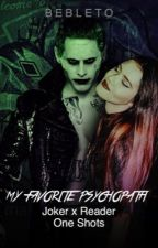 My Favorite Psychopath // Joker x Reader One Shots by bebleto
