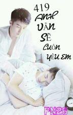 419_Anh Vẫn Sẽ Luôn Yêu Em  by PeNguyen26