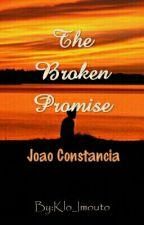 The Broken Promise : Joao Constancia Fanfic by Klo_Imouto