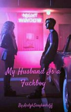 My Husband Is A Fuckboy by Stupid_Bitches