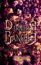 The Last Banshee [Tome I] by QueenCharlieBradbury