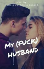 My (Fuck) Husband by TamaraAbnitaDamanik