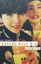[Transfic][Oneshot][TaeGi/VSuga] Daegu boys A-Z by qianye1582