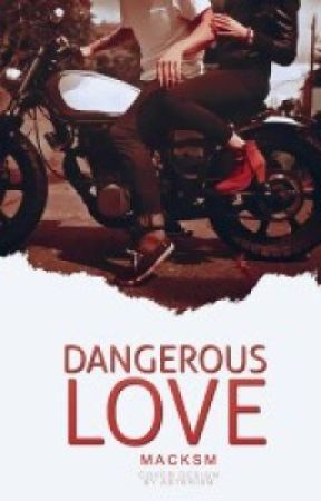 Dangerous Love [ En EDICIÓN ] by chxntastic