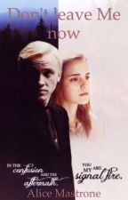 •Don't leave me now• //Dramione// by alimastro