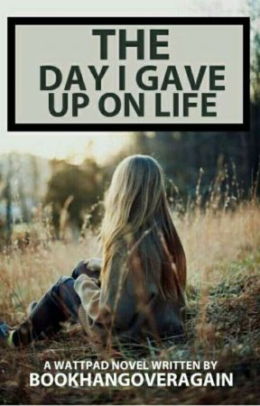 The day I gave up on life  by bookhangoveragain