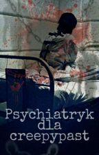 Psychiatryk dla Creepypast  by creepy_lila