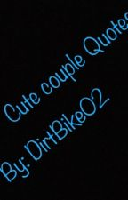 Cute Couple Quotes  by DirtBike02