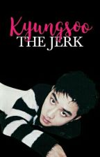Kyungsoo The Jerk | ✔ by youngji_pcy
