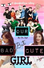 Our BAD but Cute Girl  by Do_Suji