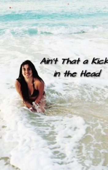Ain't That a Kick in the Head (Camren)