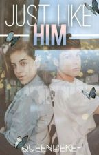 Just like him//ON HOLD by QueenLieke-