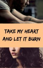 Take my heart and let it burn by L_S_Blackrose