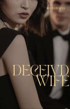 Deceived Wife by BlueePisces