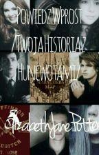 Powiedz wprost /Twoja historia z Huncowtami by ElizabethJanePotter
