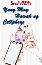 Yung May Hawak ng Cellphone (one-shot) by Llanerasia