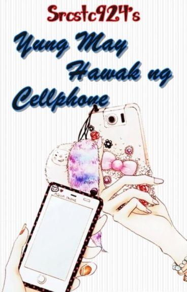 Yung May Hawak ng Cellphone (one-shot)