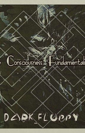 The Consciousness Fundamentalists (Book 1) by Dark_Floppy
