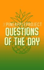 Questions Of The Day by ThePineapple_